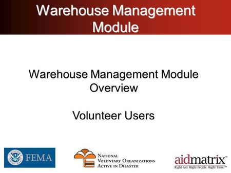 Warehouse Management Module Overview Volunteer Users.