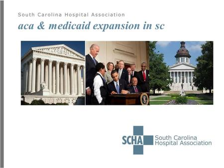 Aca & medicaid expansion in sc. tonight's talk  Background  Hospital impact  Human impact  Economic impact  Final thoughts.