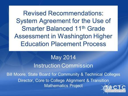 Revised Recommendations: System Agreement for the Use of Smarter Balanced 11 th Grade Assessment in Washington Higher Education Placement Process May 2014.