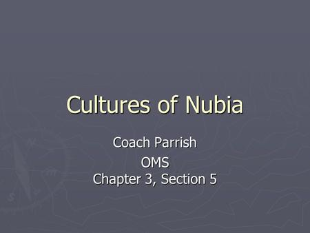 Cultures of Nubia Coach Parrish OMS Chapter 3, Section 5.