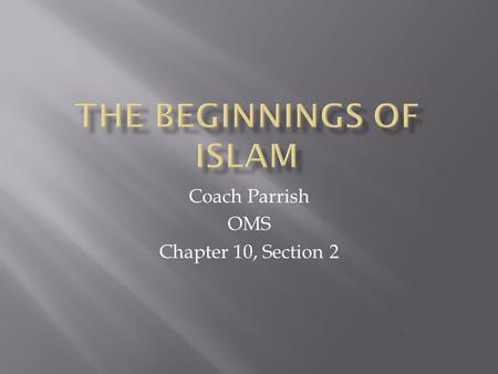 Coach Parrish OMS Chapter 10, Section 2.  Islam teaches that in about 610 AD, the prophet Muhammad went into a cave to pray.  An angel told Muhammad.
