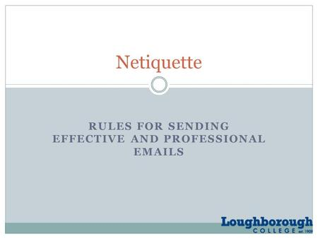 RULES FOR SENDING EFFECTIVE AND PROFESSIONAL EMAILS Netiquette.