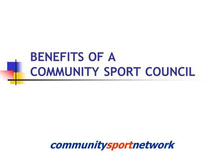 BENEFITS OF A COMMUNITY SPORT COUNCIL communitysportnetwork.