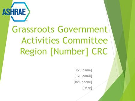 Grassroots Government Activities Committee Region [Number] CRC [RVC name] [RVC email] [RVC phone] [Date]