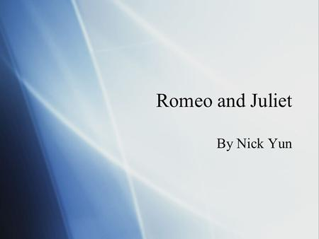 Romeo and Juliet By Nick Yun. Setting  This tragedy takes place in Verona. Two feuding families called the Montague's and the Capulets had been fighting.