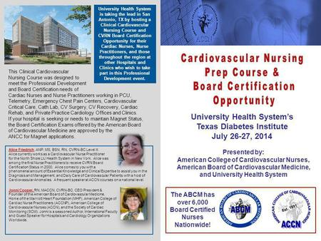 University Health System's Texas Diabetes Institute July 26-27, 2014 Presented by: American College of Cardiovascular Nurses, American Board of Cardiovascular.