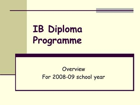 IB Diploma Programme Overview For 2008-09 school year.