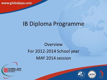 IB Diploma Programme Overview For 2012-2014 School year MAY 2014 session.