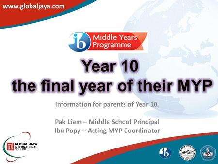 Information for parents of Year 10. Pak Liam – Middle School Principal Ibu Popy – Acting MYP Coordinator.