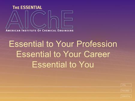 Essential to Your Profession Essential to Your Career Essential to You.