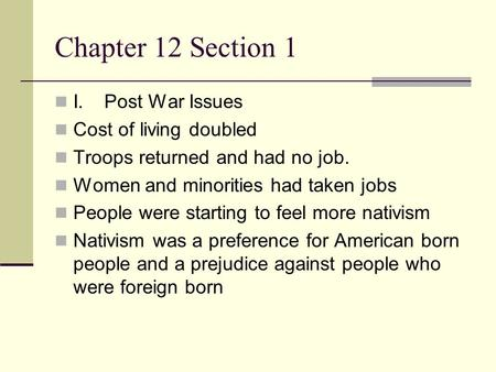 Chapter 12 Section 1 I.Post War Issues Cost of living doubled Troops returned and had no job. Women and minorities had taken jobs People were starting.