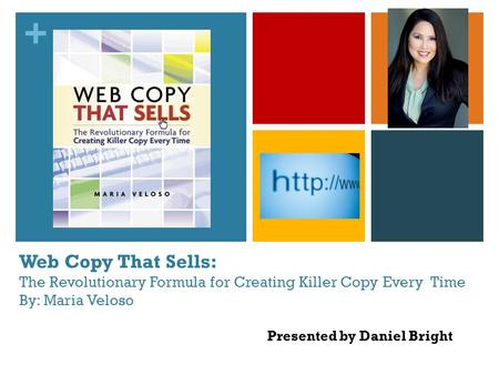 + Web Copy That Sells: The Revolutionary Formula for Creating Killer Copy Every Time By: Maria Veloso Presented by Daniel Bright.