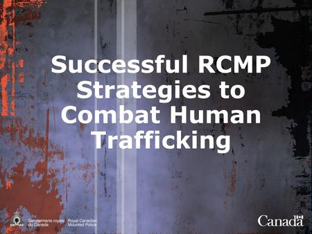 Successful RCMP Strategies to Combat Human Trafficking.