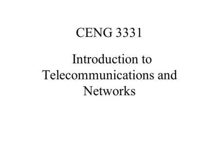 CENG 3331 Introduction to Telecommunications and Networks.