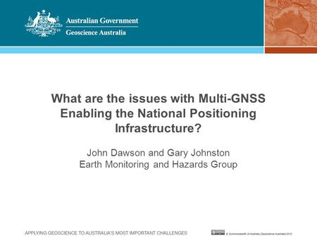What are the issues with Multi-GNSS Enabling the National Positioning Infrastructure? John Dawson and Gary Johnston Earth Monitoring and Hazards Group.