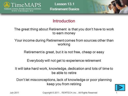 Lesson 13.1 Retirement Basics July 2011Copyright © 2011 … REMTECH, inc … All Rights Reserved1 Introduction Your income during Retirement comes from sources.