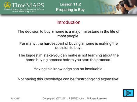 Lesson 11.2 Preparing to Buy July 2011Copyright © 2007-2011 … REMTECH, inc … All Rights Reserved1 Introduction For many, the hardest part of buying a home.