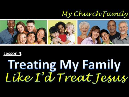 Lesson 4:. Summary of Our Relationship in the Church Family We are all family…by faith (Gal. 3:26-27) We are all family…by birth (Gal. 3:26-27) We are.
