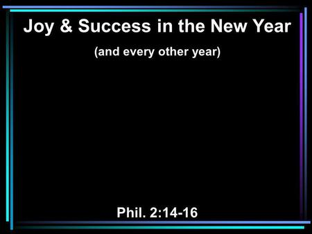Joy & Success in the New Year (and every other year) Phil. 2:14-16.