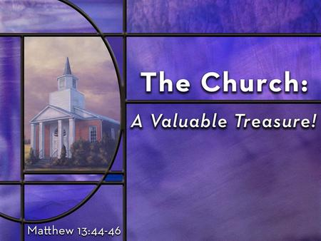The Value of the Church TO JESUS (as evidenced by): The Value of the Church TO JESUS (as evidenced by): – The Price of the Church (Highest Price Ever.