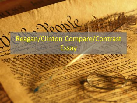 Reagan/Clinton Compare/Contrast Essay. I. Reagan and Clinton both argue... but... A.Reagan argues B.Clinton argues.