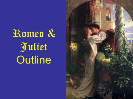 Romeo & Juliet Outline. I. Which movie best exemplifies Shakespeare's play A. Overview of Luhrmann's style B. Overview of Zeffirelli's style.