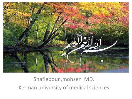 Shafiepour,mohsen MD. Kerman university of medical sciences.