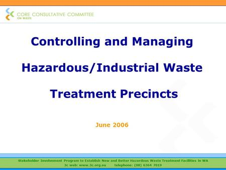 Stakeholder Involvement Program to Establish New and Better Hazardous Waste Treatment Facilities in WA 3c web: www.3c.org.au telephone: (08) 6364 7019.
