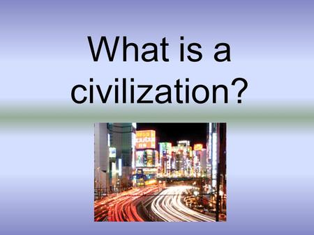 What is a civilization?.