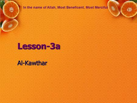 Lesson-3a Al-Kawthar In the name of Allah, Most Beneficent, Most Merciful.