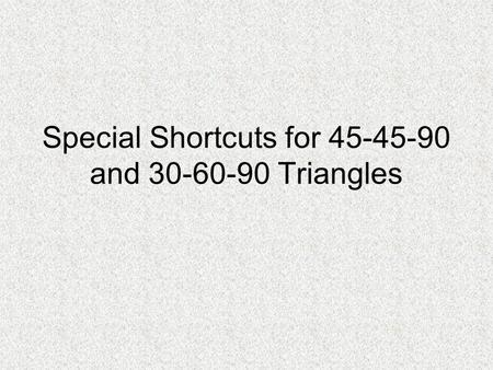 Special Shortcuts for and Triangles