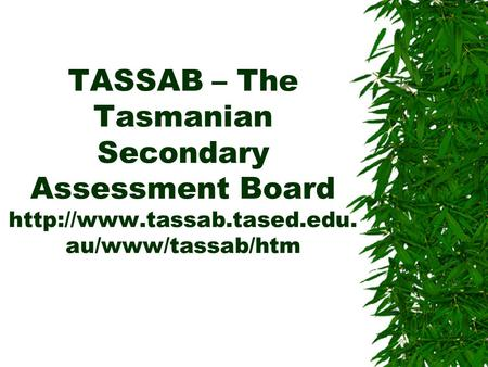 TASSAB – The Tasmanian Secondary Assessment Board  au/www/tassab/htm.