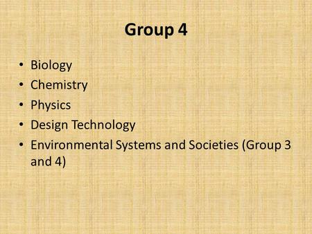 Group 4 Biology Chemistry Physics Design Technology Environmental Systems and Societies (Group 3 and 4)