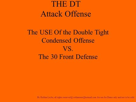 THE DT Attack Offense By Roldan Leyba, all rights  for use for Demo only and not to be sold. The USE Of the Double Tight.