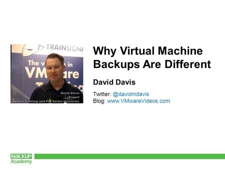 Why Virtual Machine Backups Are Different David Davis Blog:
