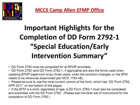 "Important Highlights for the Completion of DD Form 2792-1 ""Special Education/Early Intervention Summary"" MCCS Camp Allen EFMP Office DD Form 2792 must."