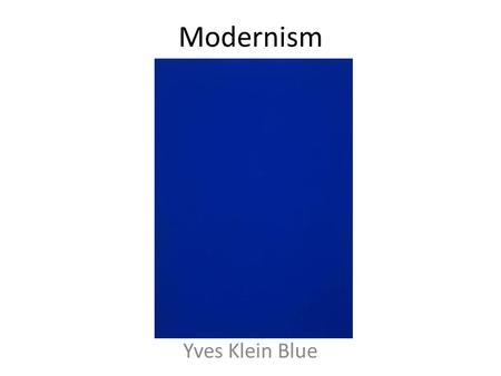 Modernism Yves Klein Blue. Pablo Picasso the father of cubism.