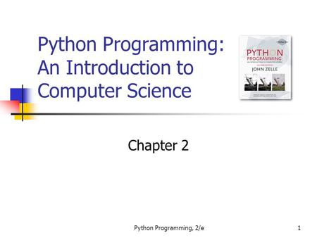 Python Programming, 2/e1 Python Programming: An Introduction to Computer Science Chapter 2.