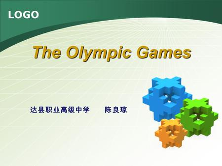 LOGO 达县职业高级中学 陈良琼 The Olympic Games. The teaching material The content of the material 1 This part is the second part of Unit 8,senior English (Book I).