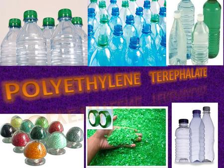 Polyethylene terephthalate is commonly known as PET. It is a thermoplastic polymer belonging to the polyester family and is used in synthetic fibers.