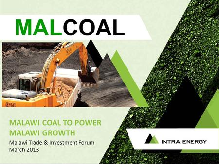 Www.intraenergycorp.com.au MALAWI COAL TO POWER MALAWI GROWTH www.intraenergycorp.com.au Malawi Trade & Investment Forum March 2013.