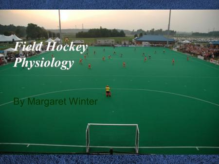 Field Hockey Physiology By Margaret Winter. 80% of field hockey is aerobic & 20% is anaerobic (2) Stick skills and semi-crouched running with stick increases.