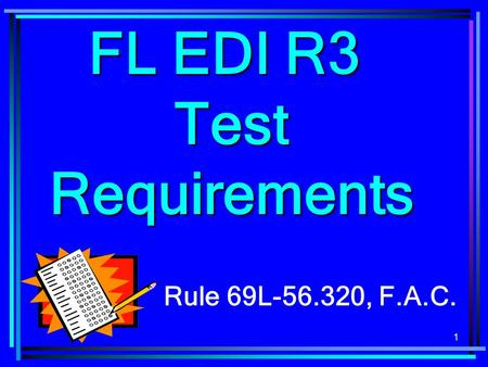 1 FL EDI R3 Test Requirements Rule 69L-56.320, F.A.C.