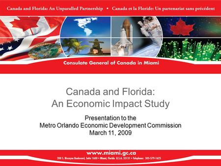 Canada and Florida: An Economic Impact Study Presentation to the Metro Orlando Economic Development Commission March 11, 2009.