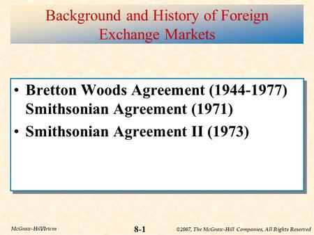 ©2007, The McGraw-Hill Companies, All Rights Reserved 8-1 McGraw-Hill/Irwin Background and History of Foreign Exchange Markets Bretton Woods Agreement.