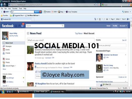 SOCIAL MEDIA 101 1 ©Joyce Raby.com. Who Are You?  Name  Business Name and Blurby  Current Social Media Outlets?  Why Facebook? 2 ©Joyce Raby.com.