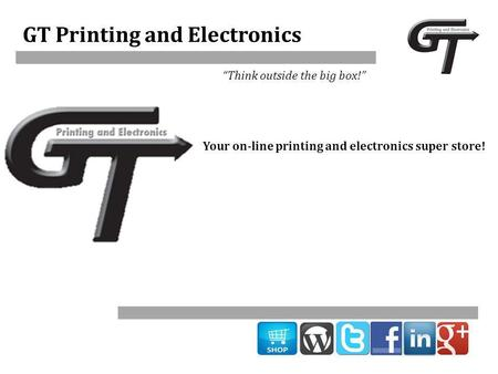 "GT Printing and Electronics ""Think outside the big box!"" Your on-line printing and electronics super store!"