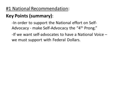 "#1 National Recommendation: Key Points (summary): -In order to support the National effort on Self- Advocacy - make Self-Advocacy the ""4 th Prong."" -If."