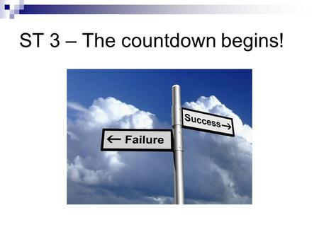 ST 3 – The countdown begins!. The Year Making the most of the year Clearing the hurdles Preparing for life as a GP Getting a job.