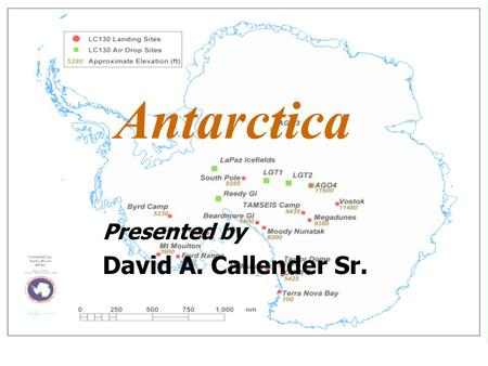 Antarctica Presented by David A. Callender Sr.. Where Antarctica is located… Antarctica is it ' s own continent, located at the bottom of the world. The.